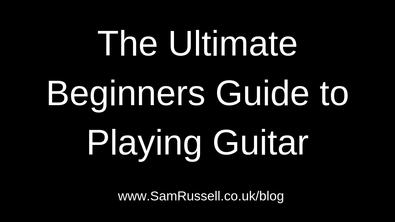 the ultimate beginners guide to playing guitar